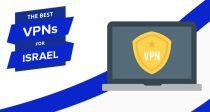 שירותי ה-VPN הטובים ביותר עבור ישראל – מהירים ואמינים