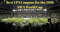 הקופונים הטובים ביותר של הVPN למונדיאל 2018