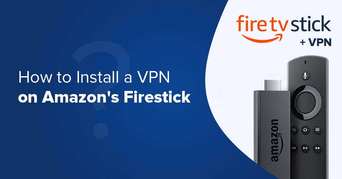 איך להתקין VPN על Fire TV Stick של אמזון ושירותי VPN חינמיים